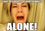 Leave Residents of North Wales Alone!